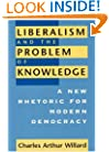 Liberalism and the Problem of Knowledge: A New Rhetoric for Modern Democracy (New Practices of Inquiry)