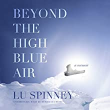 Beyond the High Blue Air Audiobook by Lu Spinney Narrated by Henrietta Meire