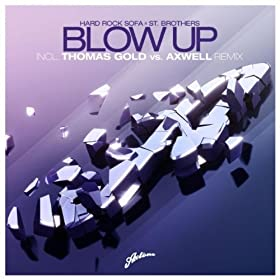 Blow Up (Thomas Gold Vs Axwell Remix)