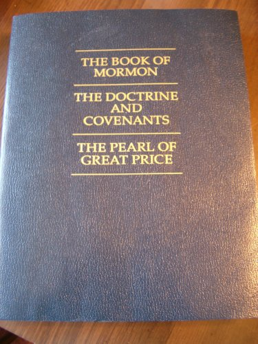 The Book of Mormon, the Doctrine and Covenants, the Pearl of Great Price