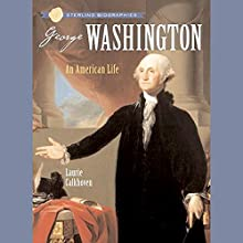 Sterling Biographies: : George Washington: An American Life Audiobook by Laurie Calkhoven Narrated by Roscoe Orman