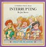 A Childrens Book About Interrupting: Help Me Be Good