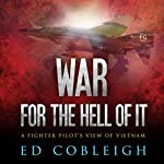 War for the Hell of It: A Fighter Pilot's View of Vietnam | Ed Cobleigh