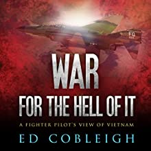 War for the Hell of It: A Fighter Pilot's View of Vietnam Audiobook by Ed Cobleigh Narrated by Eric Martin