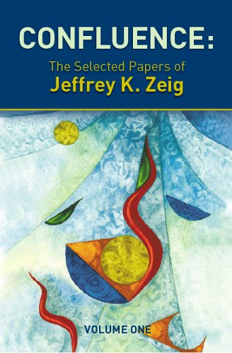 Confluence: The Selected Papers of Jeffrey K. Zeig, Vol. 1 (v. 1) PDF