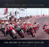 The Power and the Glory: The History of the North West 200 (0862818362) by Alastair McCook
