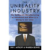 The Unreality Industry: The Deliberate Manufacturing of Falsehood and What it is Doing to Our Livesby Ian I. Mitroff