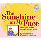The Sunshine on My Face: A Read-Aloud Book for Memory-Challenged Adults