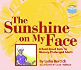 img - for The Sunshine on My Face: A Read-Aloud Book for Memory-Challenged Adults book / textbook / text book