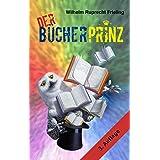 """DER B�CHERPRINZ oder: Wie ich Verleger wurde (B�cher f�r Autoren 5)von """"Wilhelm Ruprecht Frieling"""""""