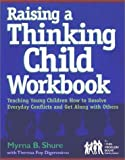img - for Raising a Thinking Child Workbook: Teaching Young Children How to Resolve Everyday Conflicts and Get Along with Others book / textbook / text book