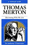 Thomas Merton: Becoming Who We Are (Retreat with)