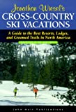 Jonathan Wiesel's Cross-Country Ski Vacations: A Guide to the Best Resorts, Lodges, and Groomed Trails in North America; (Foreword by Bob Arnot; Edito