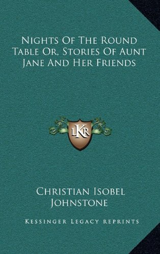 Nights of the Round Table Or, Stories of Aunt Jane and Her Friends