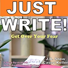 Just Write - Get Over Your Fear: 7 Step System for Indie Authors and Writers: Transcend Mediocrity, Book 1 (       UNABRIDGED) by J.B. Snow, Casey Keller Narrated by Joshua Hernandez