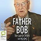 Father Bob: The Larrikin Priest Hörbuch von Sue Williams Gesprochen von: Francis Greenslade