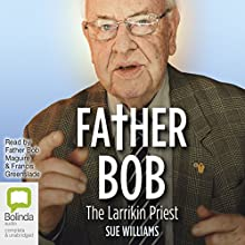 Father Bob: The Larrikin Priest Audiobook by Sue Williams Narrated by Francis Greenslade