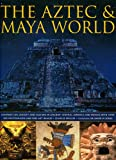 The Aztec & Maya World: Everyday life, Society and Culture in Ancient Central America and Mexico (0754815757) by Jones, David