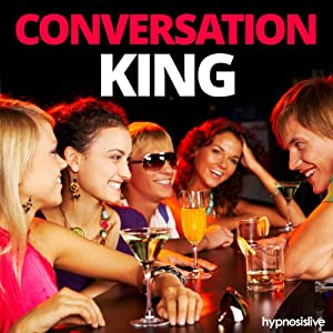 Conversation King Hypnosis: Converse with Anyone, Anywhere, Using Hypnosis | [Hypnosis Live]