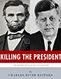 Killing The President: The Assassinations of Abraham Lincoln and John F. Kennedy