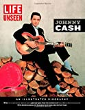 img - for LIFE Unseen: Johnny Cash: An Illustrated Biography With Rare and Never-Before-Seen Photographs book / textbook / text book