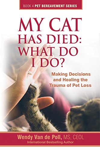 My Cat Has Died: What Do I Do? Making Decisions And Healing The Trauma Of Pet Loss by Wendy Van De Poll, MS, CEOL ebook deal