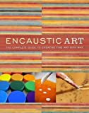 Encaustic Art: The Complete Guide to Creating Fine Art with Wax by Lissa Rankin (Aug 10 2010)