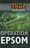 Lloyd Clark Battle Zone Normandy: Operation Epsom