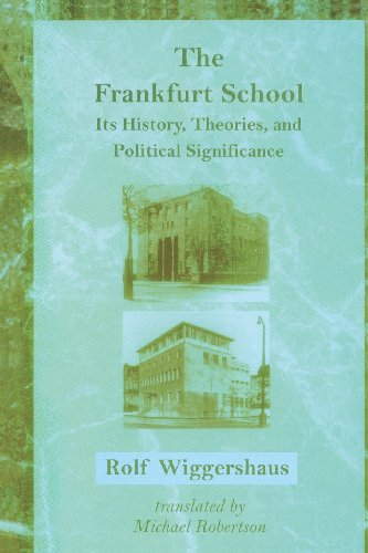 The Frankfurt School: Its History, Theories, and Political Significance: Its History & Political Significance (Studies in Contemporary German Social Thought)