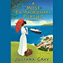 A Most Extraordinary Pursuit Audiobook by Juliana Gray Narrated by Nicola Barber