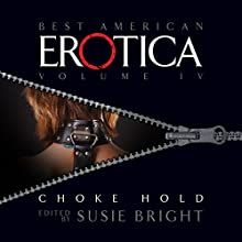The Best American Erotica, Volume 4: Choke Hold  by Susie Bright, Lars Eighner, Robert Olen Butler Narrated by Richard Brewer, Gabrielle de Cuir, Pamella D'Pella