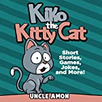 Kiko the Kitty Cat: Short Stories, Games, Jokes, and More! | Uncle Amon
