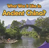What Was It Like in Ancient China? (Infomax Common Core Readers)