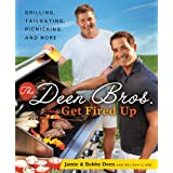 The Deen Bros. Get Fired Up: Grilling, Tailgating, Picnicking, and More ~ Jamie Deen