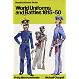 WORLD UNIFORMS & BATTLES 1815-1850 IN COLOUR.by Michael Chappel &...