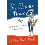 More More France Please: The Little Lusts and Secrets of Life in France ~ Helena Frith Powell