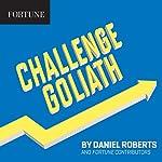 Challenge Goliath | Daniel Roberts, Fortune Contributors