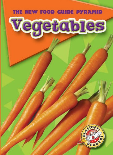 Vegetables (Blastoff! Readers: The New Food Guide Pyramid) (Blastoff Readers. Level 2)