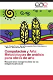 img - for Computaci n y Arte: Metodolog as de an lisis para obras de arte: Recuperando la expresividad de las im genes art sticas (Spanish Edition) book / textbook / text book