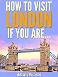 How to Visit London If You Are... (Travel Guide)