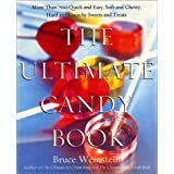 The Ultimate Candy Book: More than 700 Quick and Easy, Soft and Chewy, Hard and Crunchy Sweets and Treats ~ Bruce Weinstein