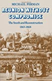 Reunion Without Compromise: The South and Reconstruction: 1865-1868 (0521097797) by Perman, Michael
