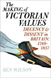 img - for The Making of Victorian Values: Decency and Dissent in Britain: 1789-1837 book / textbook / text book