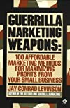 Guerrilla Marketing Weapons: 100 Affordable Marketing Methods (Plume)