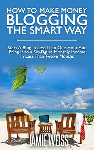 how-to-make-money-blogging-the-smart-way-start-a-blog-in-less-than-one-hour-and-bring-it-to-a-six-fi