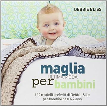 Cover Maglia. Ultima moda per bambini. I 50 modelli preferiti di Debbie Bliss per bambini da 0 a 2 anni