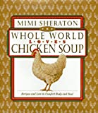 : The Whole World Loves Chicken Soup: Recipes and Lore to Comfort Body and Soul