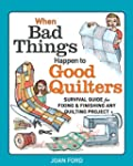 When Bad Things Happen to Good Quilte...