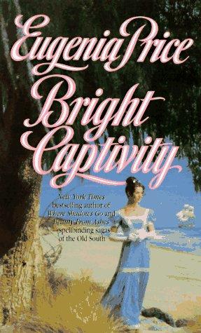 Bright Captivity  (Book One of the Georgia Trilogy), Eugenia Price