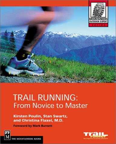 Trail Running: From Novice to Master (The Mountaineers Outdoor Expert Series), Kirsten Poulin, Christina Flaxel, Stan Swartz
